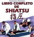 Libro completo de shiatsu: Teoría, práctica, diagnóstico y tratamientos (Cuerpo-Mente)