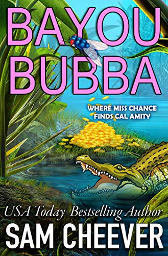 Bayou Bubba (Mischance & Calamity Mysteries Book 1) by [Sam Cheever]