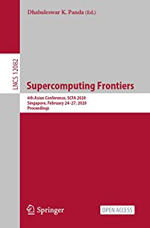 Supercomputing Frontiers: 6th Asian Conference, SCFA 2020, Singapore, February 24–27, 2020, Proceedings (Theoretical Compu...