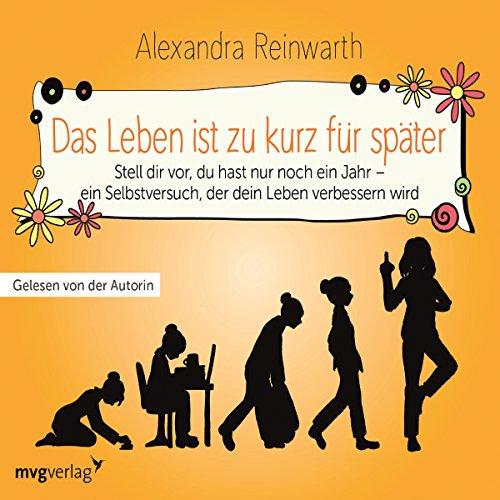 Das Leben ist zu kurz für später     Ein Gedankenexperiment, das dein Leben verändern wird              Autor:                                                                                                                                 Alexandra Reinwarth                               Sprecher:                                                                                                                                 Alexandra Reinwarth                      Spieldauer: 4 Std. und 39 Min.     1.093 Bewertungen     Gesamt 4,6