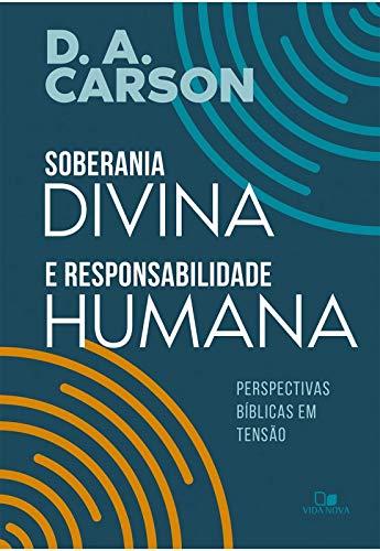 Vida Nova Soberania Divina E Responsabilidade Humana - Perspectivas Bíblicas Em Tensão (Português)