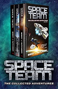Space Team: The Collected Adventures: Volume 1 - Funny Sci Fi Space Action Adventure by [Barry J. Hutchison]