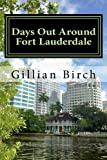 Days Out Around Fort Lauderdale (Days Out in Florida) (Volume 9)