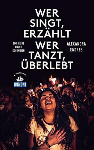 DuMont Reiseabenteuer Wer singt, erzählt - wer tanzt, überlebt: Eine Reise durch Kolumbien (DuMont Reiseabenteuer E-Book)