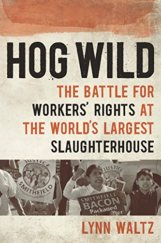 Hog Wild: The Battle for Workers' Rights at the World's Largest Slaughterhouse (English Edition)