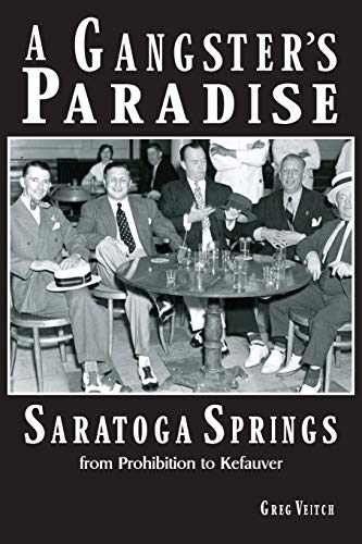 A Gangster's Paradise - Saratoga Springs from Prohibition to Kefauver