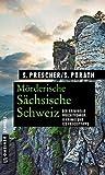 Mörderische Sächsische Schweiz: 11 Krimis und 125 Freizeittipps (Kriminelle Freizeitführer im GMEINER-Verlag) - Sören Prescher