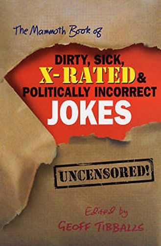 The Mammoth Book of Dirty, Sick, X-Rated and Politically Incorrect Jokes (Mammoth Books)