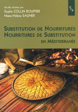 Substitution de nourritures/Nourritures de substitution en Méditerranée : Actes du colloque tenu à Aix-en-Provence les 14 et 15 mars 2003