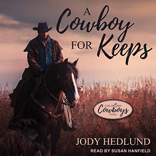 A Cowboy for Keeps: Colorado Cowboys, Book 1