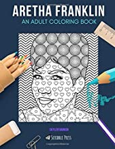 ARETHA FRANKLIN: AN ADULT COLORING BOOK: An Aretha Franklin Coloring Book For Adults