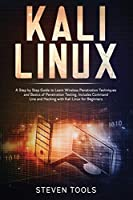 Kali linux: a step by step guide to learn wireless penetration techniques and basics of penetration testing, includes command line and hacking with kali linux for beginners