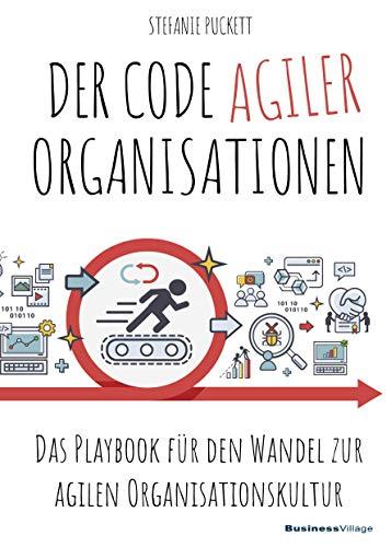 Der Code agiler Organisationen: Das Playbook für den Wandel zur agilen Organisationskultur