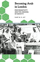 Becoming Arab in London: Performativity and the Undoing of Identity (Anthropology, Culture & Society)