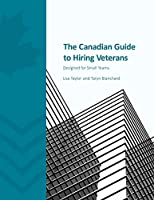 The Canadian Guide to Hiring Veterans: Designed for Small Teams