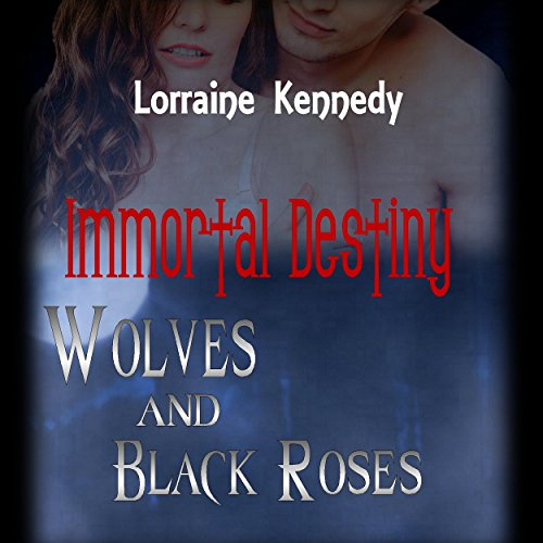 Wolves and Black Roses     Immortal Destiny, Book 3              By:                                                                                                                                 Lorraine Kennedy                               Narrated by:                                                                                                                                 Destiny Landon,                                                                                        Lee James                      Length: 6 hrs and 43 mins     12 ratings     Overall 3.8