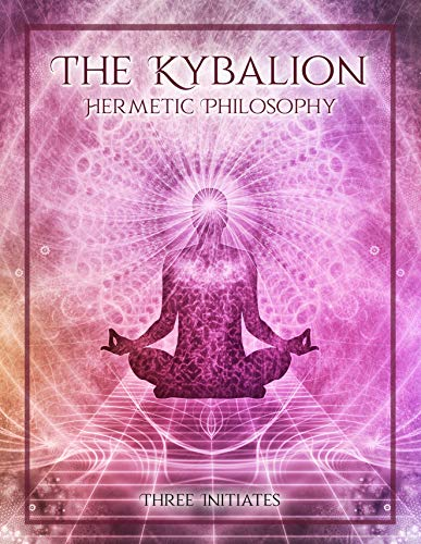 The Kybalion; Hermetic Philosophy: Includes biography of Hermes Trismegistus (Annotated) (English Edition)