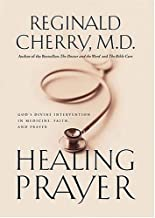 Healing Prayer: Gods Divine Intervention in Medicine, Faith, and Prayer