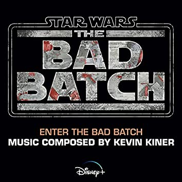 """Enter the Bad Batch (From """"Star Wars: The Bad Batch"""")"""