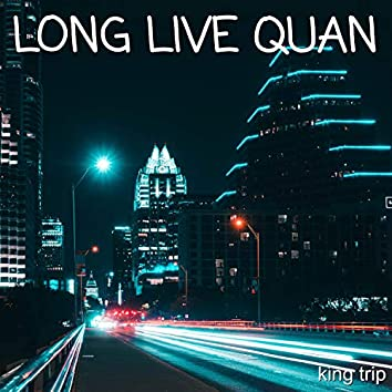Long Live Quan