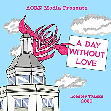 Lobster Tracks: A Day Without Love Live at Acrn Media