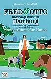 FRED & OTTO unterwegs rund um Hamburg: Wanderführer für Hunde (Flusslandschaft Elbe - Schaalseeregion - Lauenburgische Seen