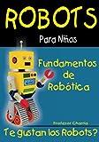 Fundamentos de Robotica: Diversion para Grandes y Chicos: Volume 1 (Robots para Niños)