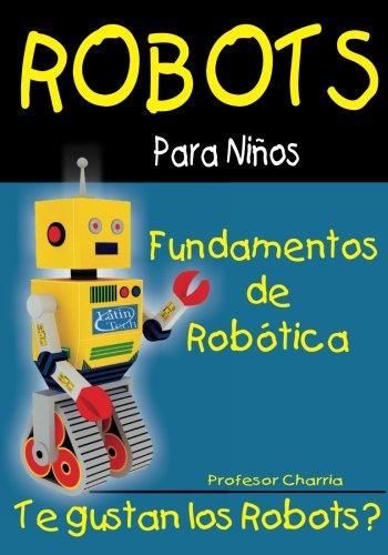 Fundamentos de Robotica: Diversion para Grandes y Chicos: Volume...