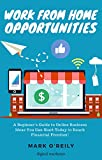 Work From Home Opportunities: A 2020 Beginner's Guide to Online Business Ideas You Can Start Today to Reach Financial Freedom