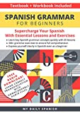 Spanish Grammar for Beginners Textbook + Workbook Included: Supercharge Your Spanish With Essential Lessons and Exercises (Easy Spanish Grammar and Vocabulary 1)