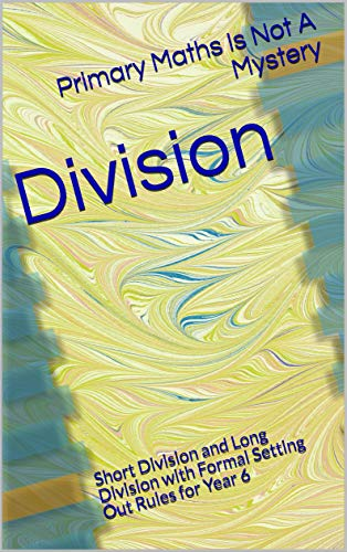Division: Short Division and Long Division with Formal Setting Out Rules for Year 6 (Primary Maths Is Not A Mystery) (English Edition)