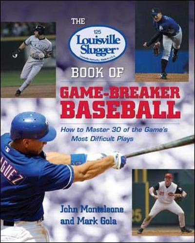 The Louisville Slugger Book of Game-Breaker Baseball: How to Master 30 of the Game's Most Difficult Plays