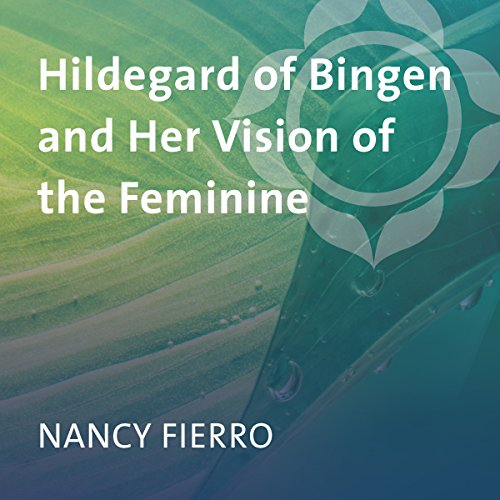 Hildegard of Bingen and Her Vision of the Feminine audiobook cover art