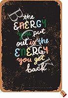 あなたが出すエネルギーはあなたが取り戻すエネルギーですアイアンレトロルック8X12インチデコレーションアートサインホームキッチンバスルームファームガーデンガレージインスピレーションを与える引用壁の装飾