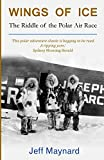 Wings of Ice: The Riddle of the Polar Air Race - Jeff Maynard