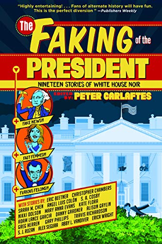 Image of The Faking of the President: Nineteen Stories of White House Noir
