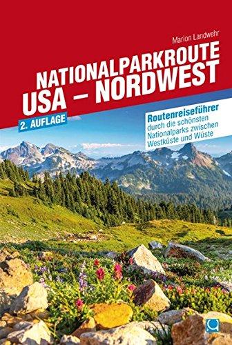 Nationalparkroute USA - Nordwest: Routenreiseführer durch die schönsten Nationalparks zwischen Westküste und Wüste
