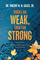 When I Am Weak, Then I Am Strong (Incredible Saga of the Stanoli Family)