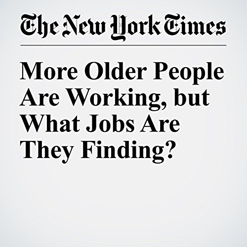 More Older People Are Working But What Jobs Are They Finding