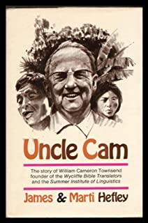 Uncle Cam: The Story of William Cameron Townsend Founder of the Wycliffe Bible Translators and the Summer Institute of Linguistics