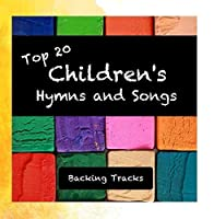 Top 20 Children's Hymns and Songs (Backing Tracks) by Sound of Worship