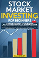 Stock Market Investing for Beginners: Learn how to Trade for a Living with Risk-Management Strategies. Invest in Options & Forex with trader-psychology techniques. Get your financial freedom