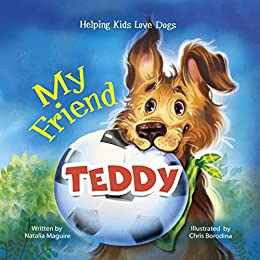 My Friend Teddy: Helping Kids Love Dogs by [Natalia Maguire, Chris Borodina]