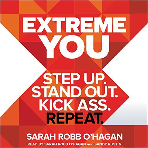 Extreme You     Step Up. Stand Out. Kick Ass. Repeat.              By:                                                                                                                                 Sarah Robb O'Hagan                               Narrated by:                                                                                                                                 Sarah Robb O'Hagan,                                                                                        Sandy Rustin                      Length: 9 hrs and 14 mins     92 ratings     Overall 4.5