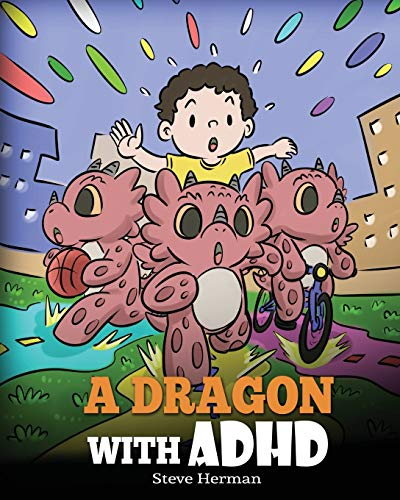 A Dragon With ADHD: A Children's Story About ADHD. A Cute Book to Help Kids Get Organized, Focus, and Succeed. (My Dragon Books)