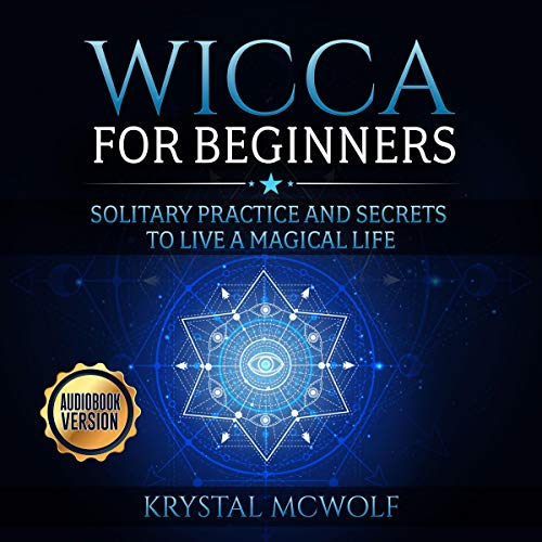Wicca for Beginners: Solitary Practice and Secrets to Live a Magical Life cover art