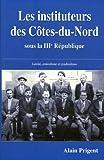 Les instituteurs des Côtes-du-Nord - Laïcité, amicalisme et syndicalisme sous la IIIe République