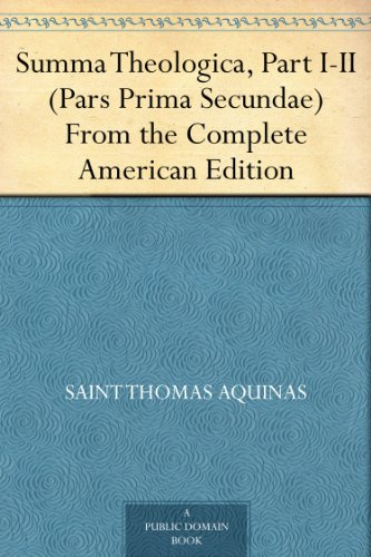 Summa Theologica, Part I-II (Pars Prima Secundae) From the Complete American Edition (English Edition)