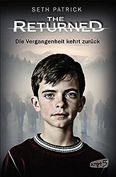 The Returned - Die Vergangenheit kehrt zurück (German Edition) by [Seth Patrick, Bea Reiter]