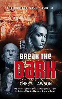 Break the Dark: Part Three - The Rubicon Saga by [Cheryl Lawson]